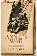 ANNIE'S WAR: A Nurse's Second World War Diary and Recollections Kindle Edition