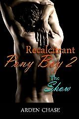 Recalcitrant Pony Boy 2: The Show Kindle Edition