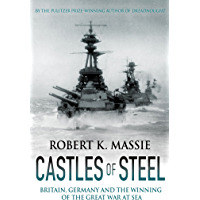 Castles of Steel: Britain, Germany and the Winning of the Great War at Sea (English Edition)
