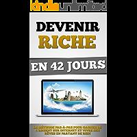 Devenir Riche En 42 Jours: La Méthode Pas-à-Pas Pour Gagner De L'Argent Sur Internet Et Vivre Ses Rêves En Partant De Rien (French Edition)