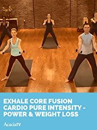 Exhale: Core Fusion Cardio Pure Intensity – Power & Weight Loss