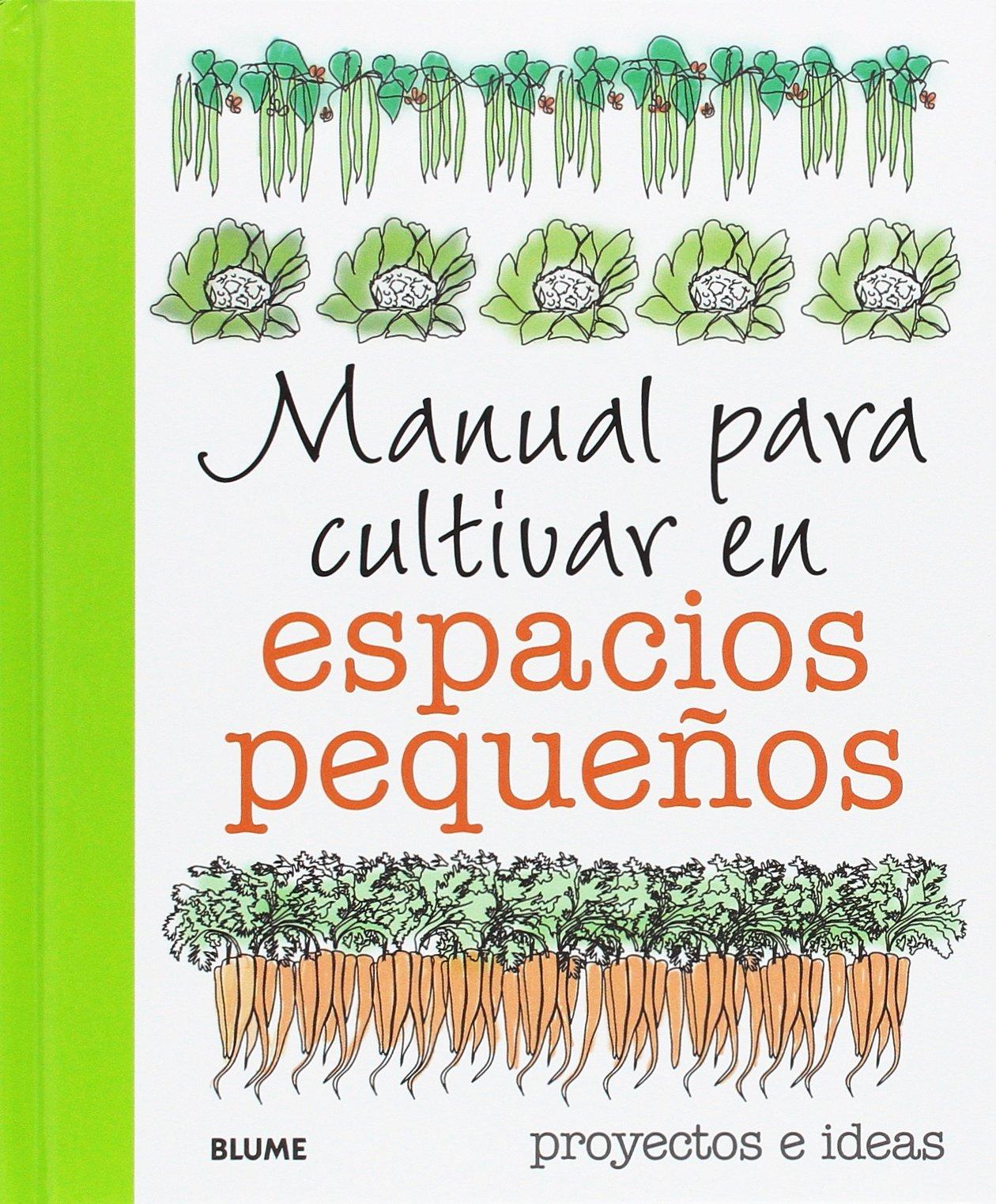 Manual para cultivar en espacios pequeños: proyectos e ideas ...