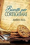 Biscotti per corteggiare (Il curioso ricettario di Nonna B Vol. 4)