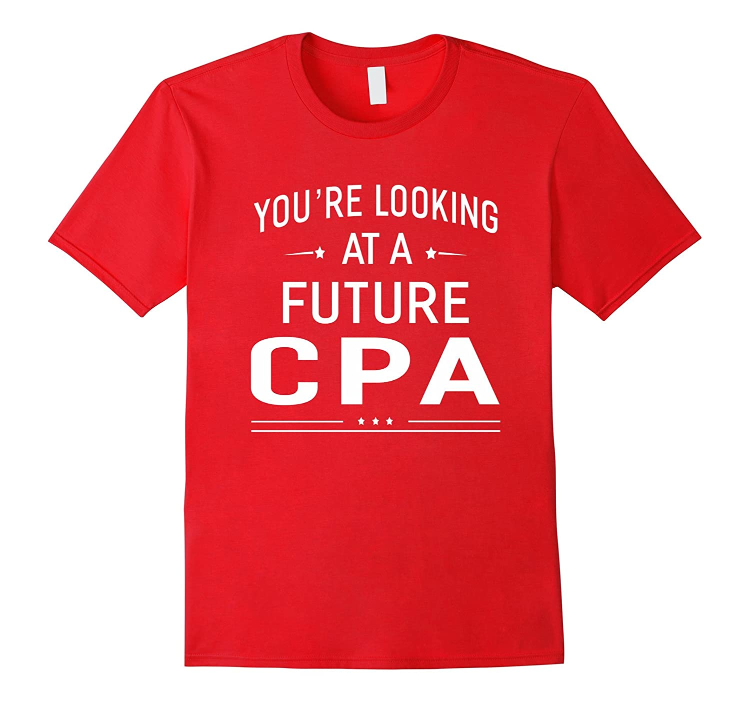 You're Looking At A Future CPA T-shirt Graduation Gift-TH