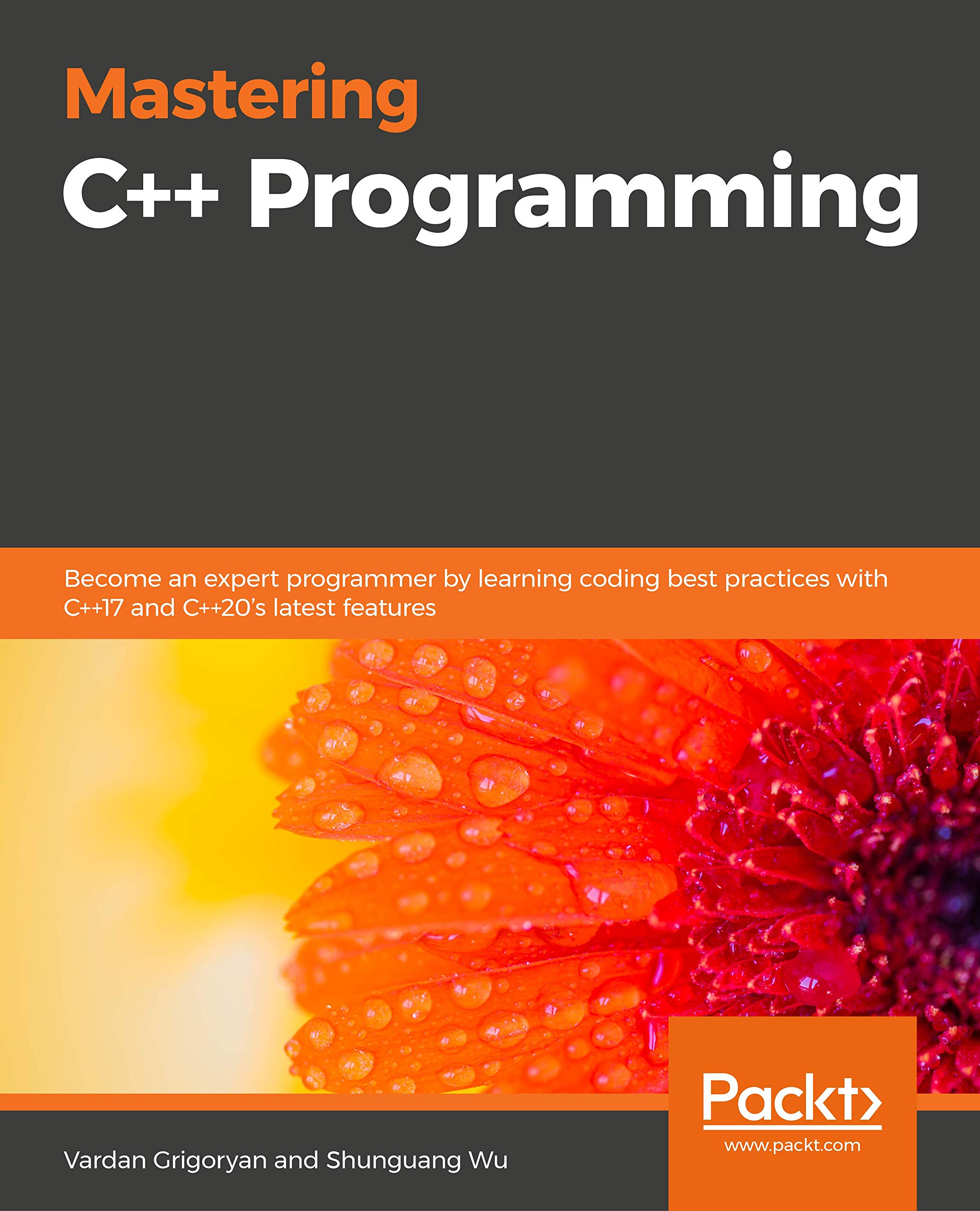 Mastering C++ Programming: Become an expert programmer by learning coding best practices with C++17 and C++20's latest