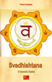 Svadhishtana - Il Secondo Chakra (Il sistema dei sette chakra Vol. 2)