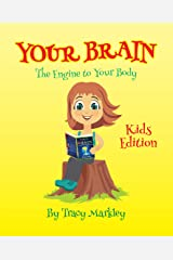 Your Brain Kids Edition : The Engine to Your Body Kindle Edition