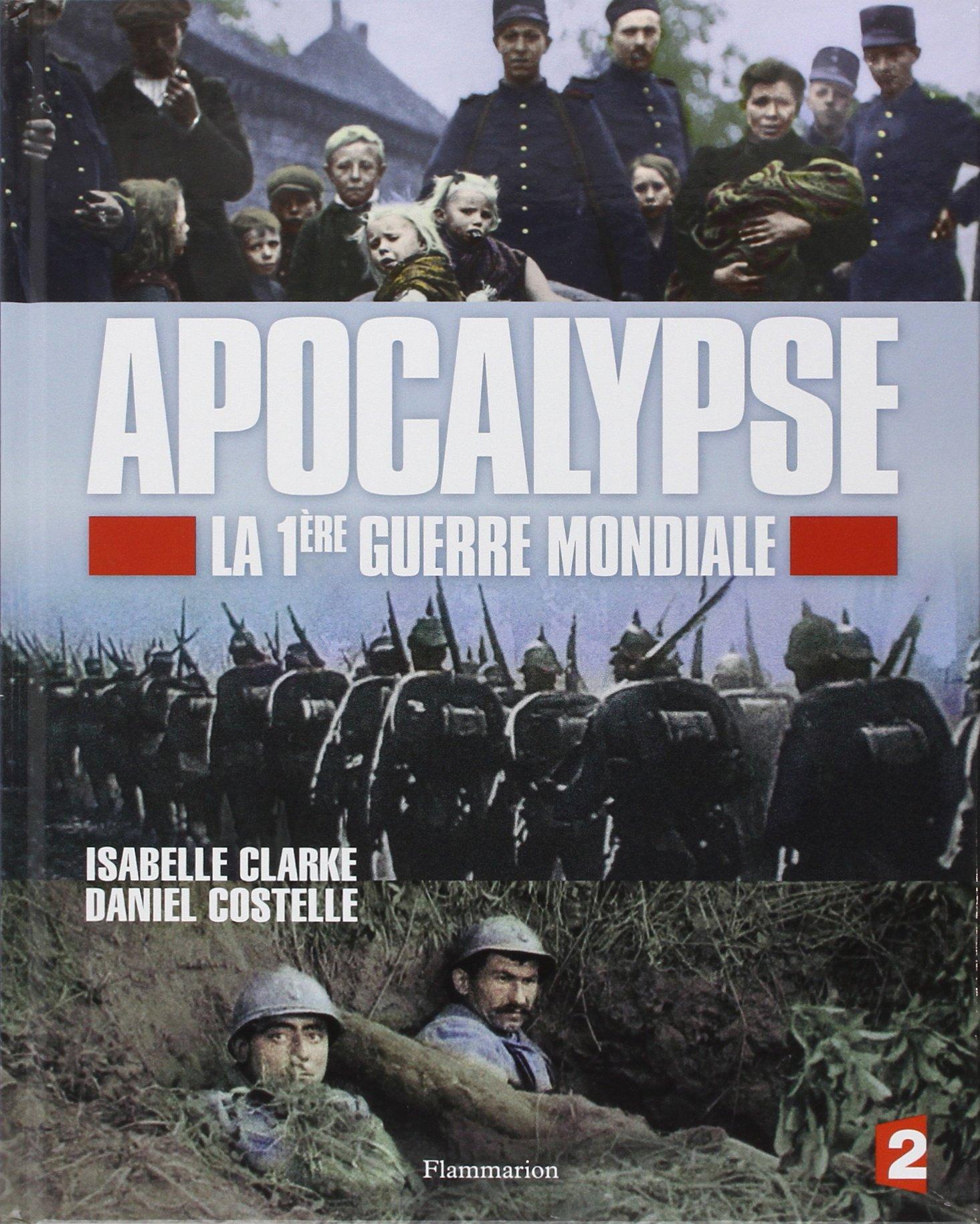Apocalypse - la 1ère guerre mondiale (jeunesse) Album – 5 mars 2014 Daniel Costelle Isabelle Clarke FLAMMARION 2081329948