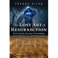 The Lost Art of Resurrection: Initiation, Secret Chambers, and the Quest for the Otherworld (English Edition)