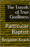 The Travels of True Godliness: Particular Baptist