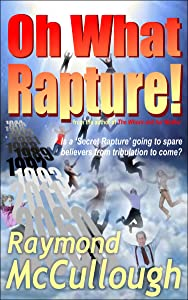 Oh What Rapture!: Is a 'Secret Rapture' going to spare believers from the tribulation to come?