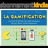 La gamification: Ou l'art d'utiliser les mécaniques du jeu dans votre business