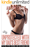 Unprotected With My Dad's Best Friend, #3 (Fertile, forbidden, older man younger woman)