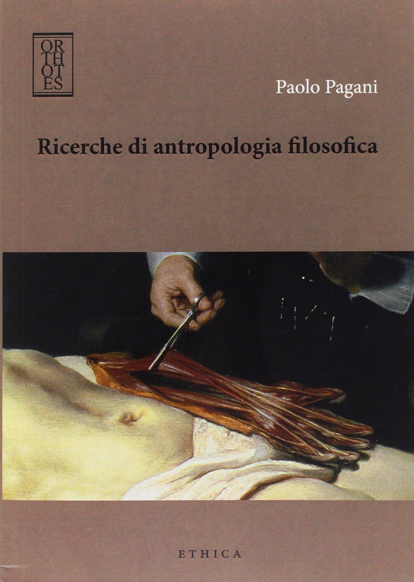 Ricerche di antropologia filosofica Copertina flessibile – 14 nov 2012 Paolo Pagani Orthotes 889780621X etnografia