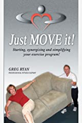 Just Move It! Ten Proven Ways to Start, Synergize and Simplify Your Workouts! (Changing from the INSIDE OUT Series) Kindle Edition