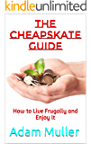 The Cheapskate Guide: How to Live Frugally and Enjoy it (Save money, Frugal living)