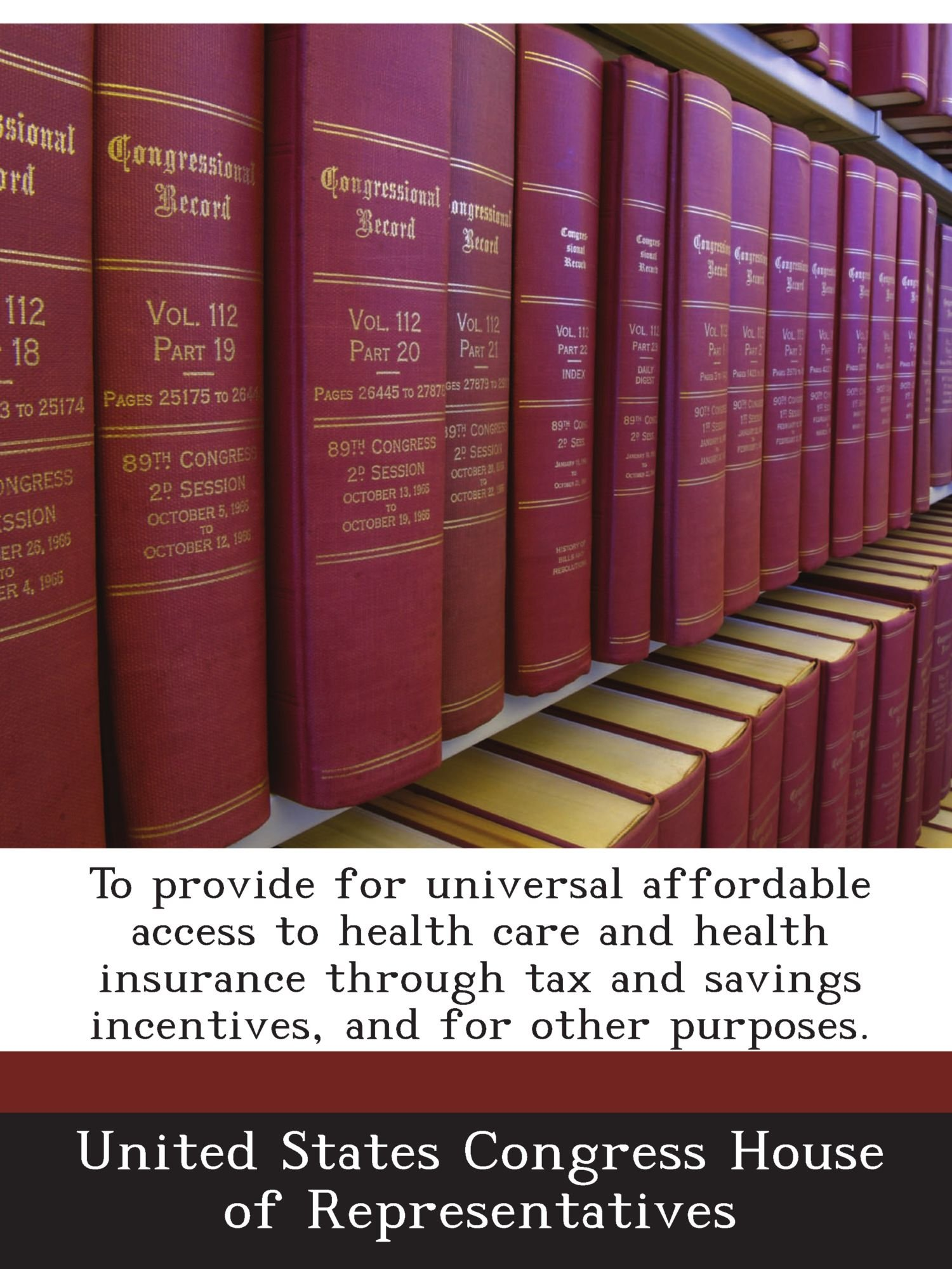 To provide for universal affordable access to health care and health insurance through tax and savings incentives, and for other purposes.