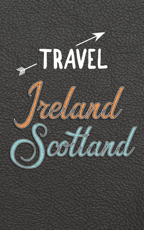 Travel Ireland Scotland: Blank Travel Journal, 5 x 8, 108 Lined Pages (Travel Planner & Organizer) PDF