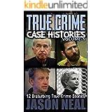 True Crime Case Histories - Volume 5: 12 Disturbing True Crime Stories (True Crime Collection)
