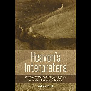 Heaven's Interpreters: Women Writers and Religious Agency in Nineteenth-Century America