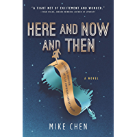 Here and Now and Then: A Novel