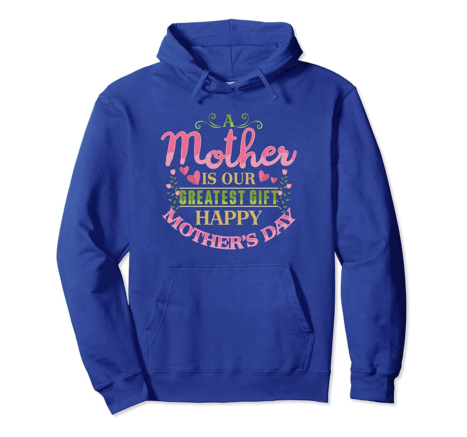 A Mother Is Our Greatest Gift Happy Mother's Day Mom Hoodie-alottee gift