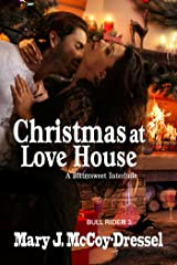Christmas at Love House: A Bittersweet Interlude (Bull Rider Series Book 3) Kindle Edition