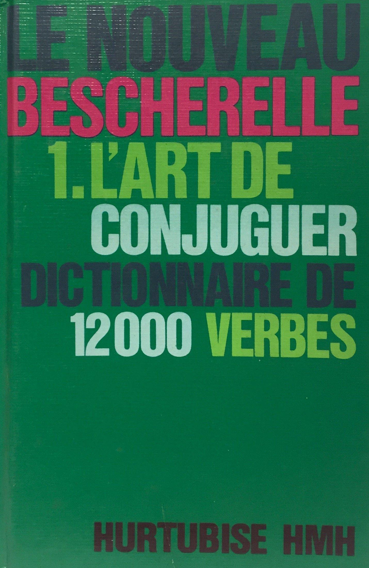L Art De Conjuguer Dictionnaire De Douze Mille Verbes Le Bescherelle French Edition Amazon Ca Bescherelle Books