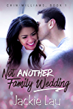 Not Another Family Wedding (Chin-Williams Book 1)