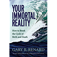Your Immortal Reality: How to Break the Cycle of Birth and Death (English Edition)