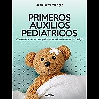 PRIMEROS AUXILIOS PEDIATRICOS: Cómo reaccionar con rapidez cuando los niños están en peligro