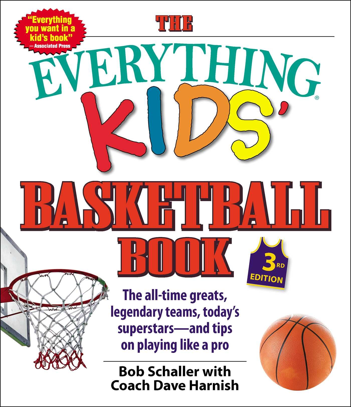 The Everything Kids' Basketball Book, 3rd Edition: The All-time Greats, Legendary Teams, Today's Superstars―and Tips on Playing Like a Pro