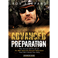 Advanced Preparation: The Secret Skills of an Ex-IDF Special Forces Operator That Will Keep You Safe - Advanced Guide (English Edition)