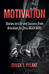 Motivation: Stories on Life and Success from Brazilian Jiu-Jitsu Black Belts Kindle Edition