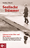 Seelische Trümmer: Geboren in den 50er- und 60er-Jahren: Die Nachkriegsgeneration im Schatten des Kriegstraumas. Mit einem Nachwort von Anna Gamma