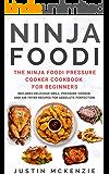 Ninja Foodi: The Ninja Foodi Pressure Cooker Cookbook For Beginners - Includes Delicious Grill, Pressure Cooker And Air…