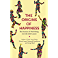 The Origins of Happiness: The Science of Well-Being over the Life Course (English Edition)