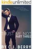 Trust Me Not - Part Three: (The Trust Me Not Series, Part 3)