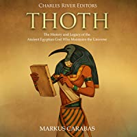 Thoth: The History and Legacy of the Ancient Egyptian God Who Maintains the Universe