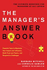 The Manager's Answer Book: Powerful Tools to Maximize Your Impact and Influence, Build Trust and Teams, and Respond to Challenges Kindle Edition