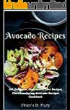 Avocado Recipes: 101 Delicious, Nutritious, Low Budget, Mouthwatering Avocado Recipes Cookbook