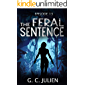 The Feral Sentence - Episode 13 (YA Dystopian Survival Thriller) (The Feral Sentence Serial)