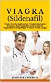 VIAGRA (Sildenafil): Treats Erectile Dysfunction (Trouble Having An Erection); Also Treats Pulmonary Arterial Hypertension (High Blood Pressure In The Lungs) (English Edition)