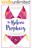 The Bikini Prophecy: A travel memoir about love, loss, karma ... and an unexpected date with fate.