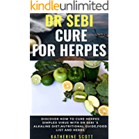 Dr SEBI CURE FOR HERPES 2020: Discover How to Cure Herpes Simplex Virus with Dr Sebi´s Alkaline Diet,Nutritional Guide,Food List and Herbs