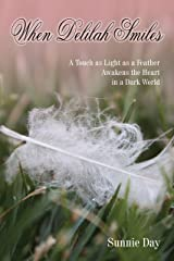 When Delilah Smiles: A Touch as Light as a Feather Awakens the Heart in a Dark World Kindle Edition