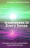 Awareness in Every Sense: 10 Simple Ways to Sharpen Your Perception (Discovering Awareness)