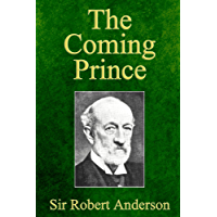 The Coming Prince: The Marvelous Prophecy of Daniel's Seventy Weeks Concerning the Antichrist (English Edition)