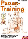 Psoas-Training: Der große Lendenmuskel als Schlussel zu körperlichem, seelischem und emotionalem Wohlbefinden