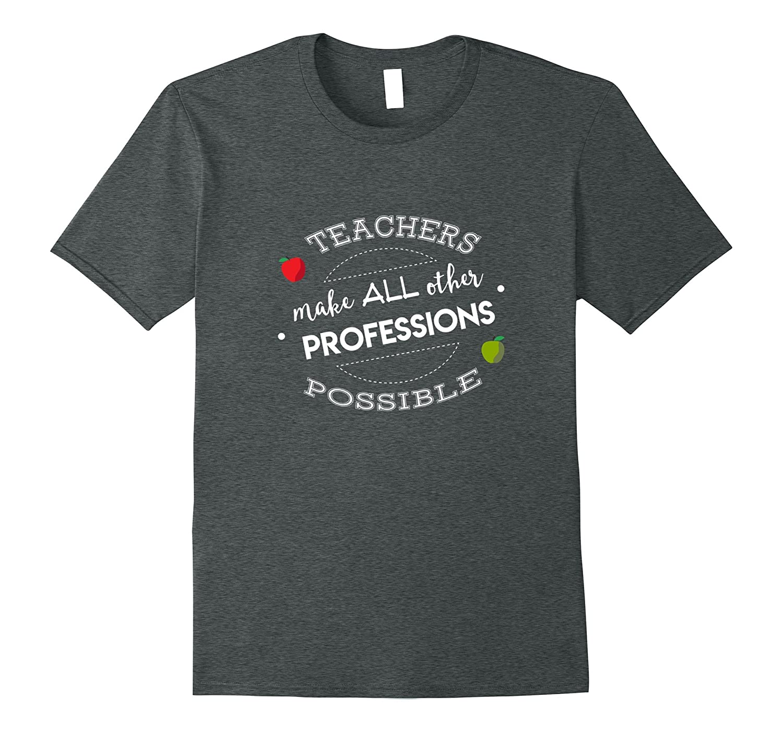 Teachers Other Professions Possible T Shirt-Awarplus